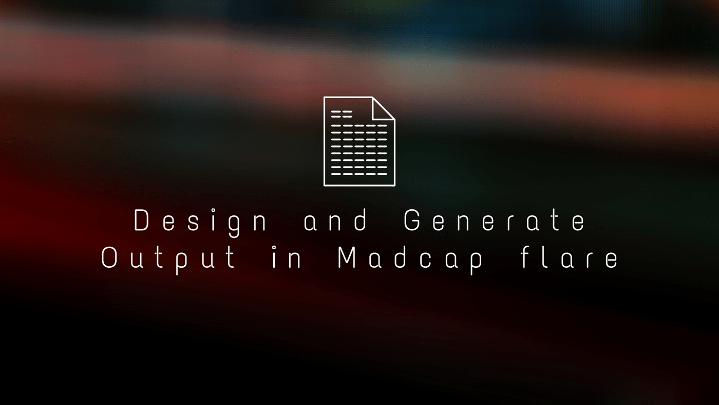Design and generate output in madcap flare application